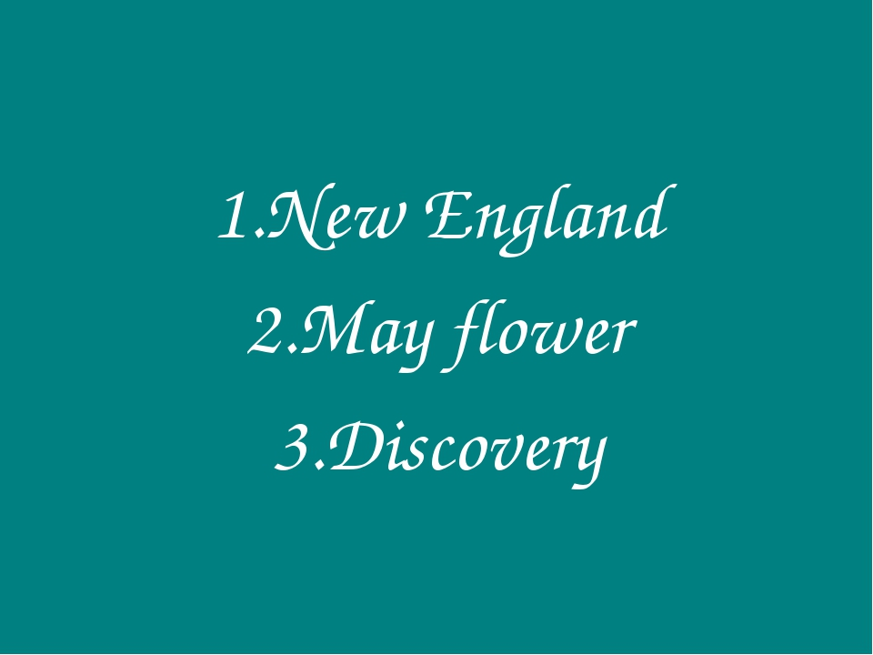 1.New England 2.May flower 3.Discovery