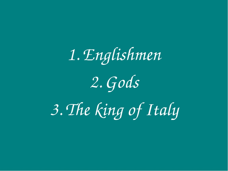 Englishmen Gods The king of Italy