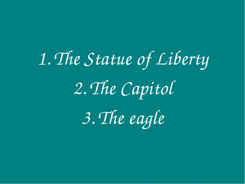 The Statue of Liberty The Capitol The eagle