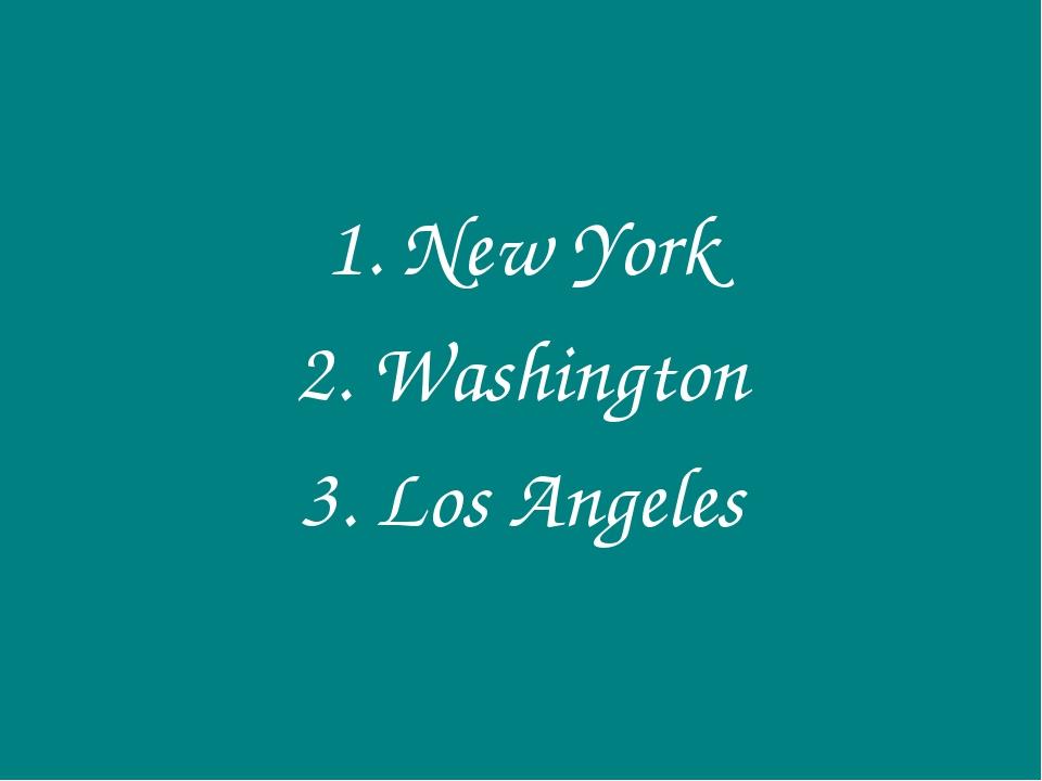 1. New York 2. Washington 3. Los Angeles