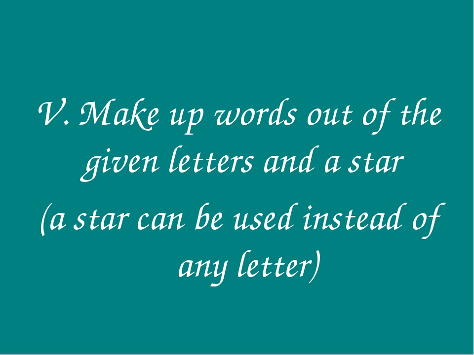 V. Make up words out of the given letters and a star (a star can be used inst...