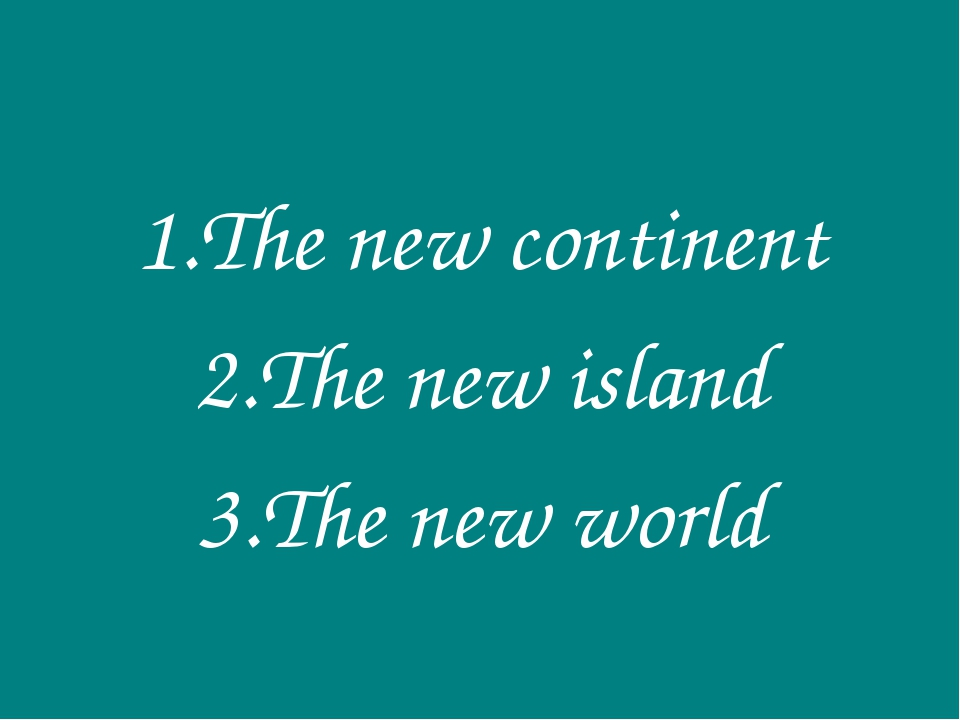 The new continent The new island The new world