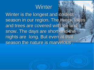 Winter Winter is the longest and coldest season in our region. The rivers, la
