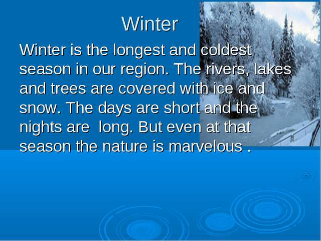 Winter Winter is the longest and coldest season in our region. The rivers, la...