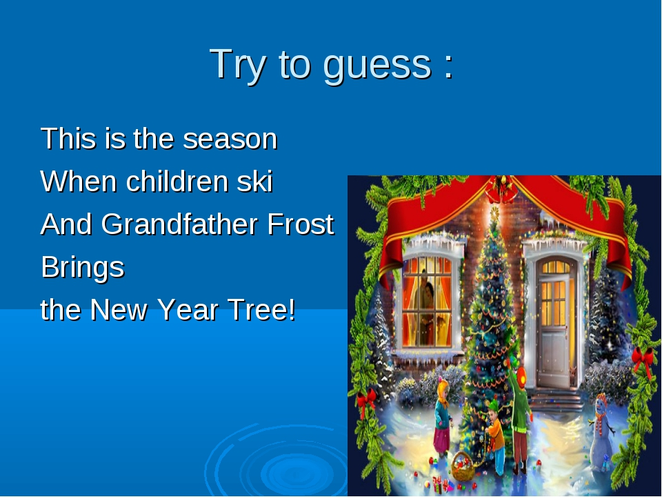 Try to guess : This is the season When children ski And Grandfather Frost Bri...