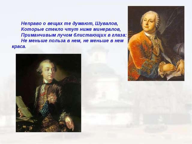 Неправо о вещах те думают, Шувалов, Которые стекло чтут ниже минералов, Прима...