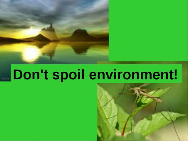 Don't spoil environment!