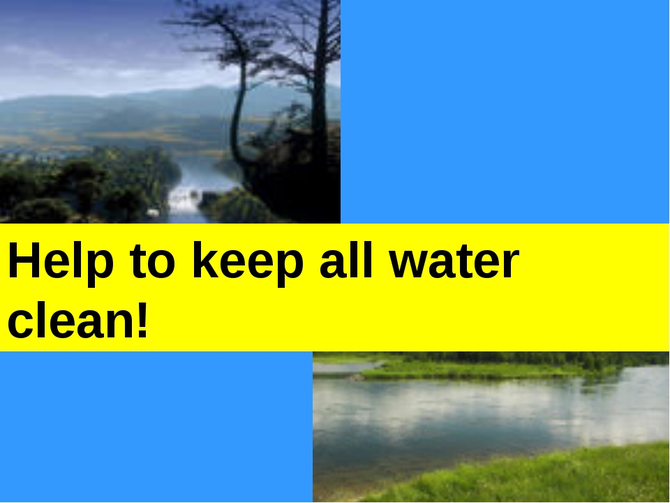 Help to keep all water clean!