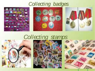 Collecting badges Collecting stamps