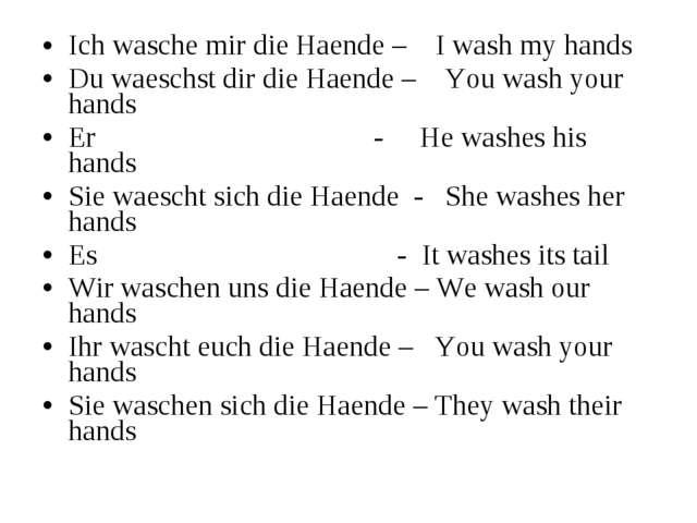 Ich wasche mir die Haende – I wash my hands Du waeschst dir die Haende – You...