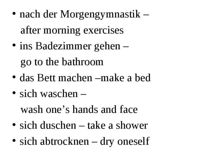 nach der Morgengymnastik – after morning exercises ins Badezimmer gehen – go...