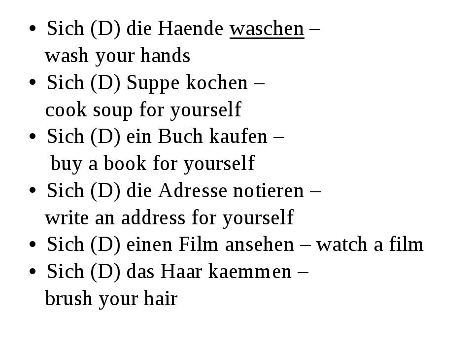 Sich (D) die Haende waschen – wash your hands Sich (D) Suppe kochen – cook so...