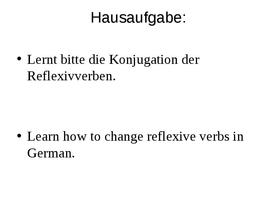 Hausaufgabe: Lernt bitte die Konjugation der Reflexivverben. Learn how to cha...