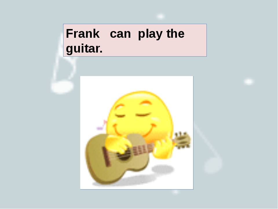 Frank can play the guitar.