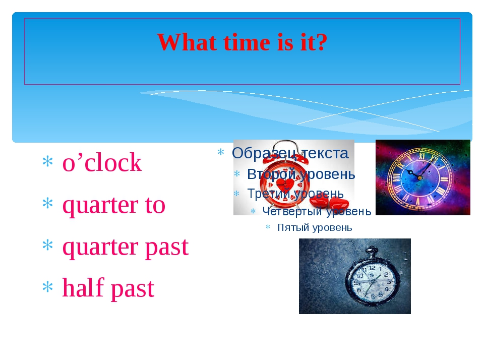 What time is it? o'clock quarter to quarter past half past