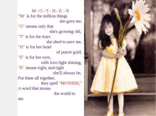 "M - O - T - H - E – R ""M"" is for the million things she gave me, ""O"" means on"