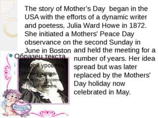 The story of Mother's Day began in the USA with the efforts of a dynamic writ