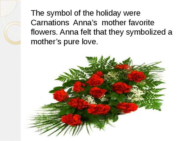 The symbol of the holiday were Carnations Anna's mother favorite flowers. Ann...