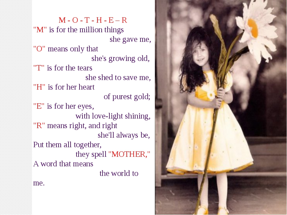 "M - O - T - H - E – R ""M"" is for the million things she gave me, ""O"" means on..."