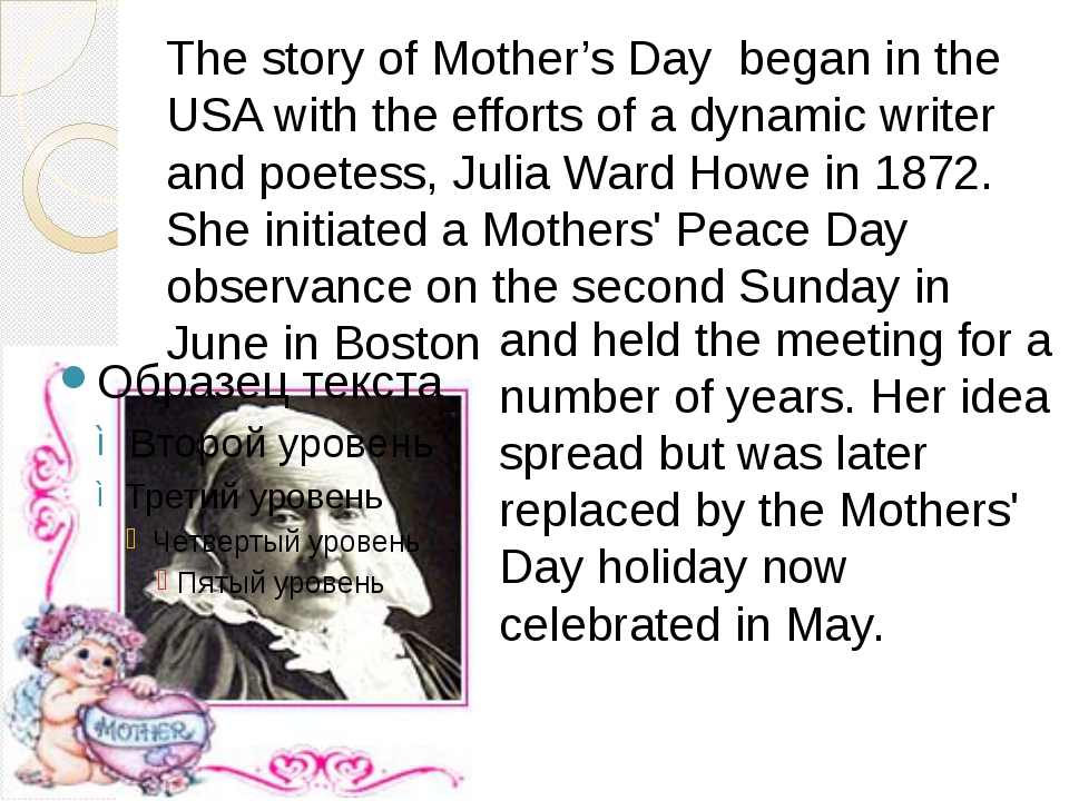 The story of Mother's Day began in the USA with the efforts of a dynamic writ...