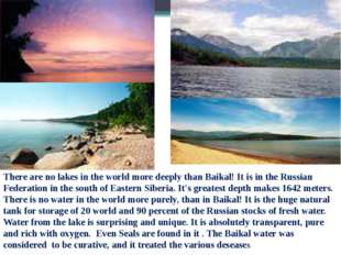 There are no lakes in the world more deeply than Baikal! It is in the Russian