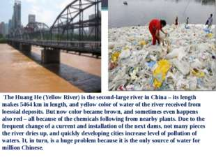 The Huang He (Yellow River) is the second-large river in China – its length