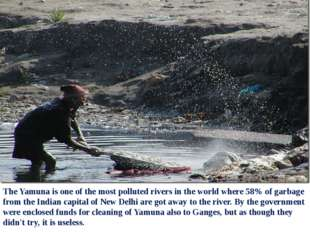 The Yamuna is one of the most polluted rivers in the world where 58% of garba