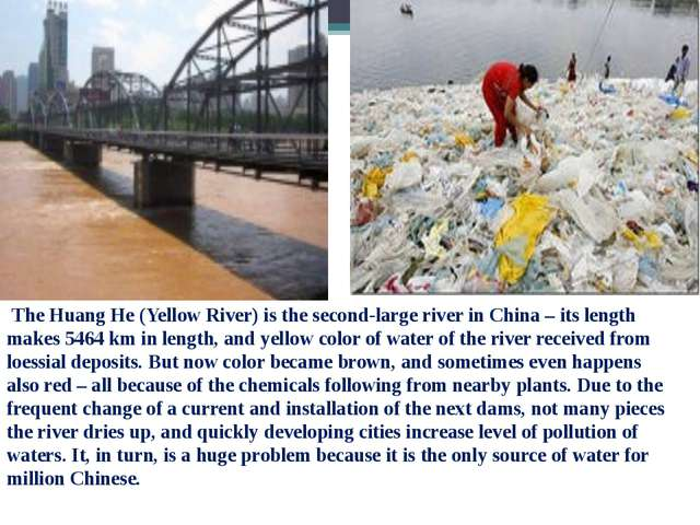 The Huang He (Yellow River) is the second-large river in China – its length...
