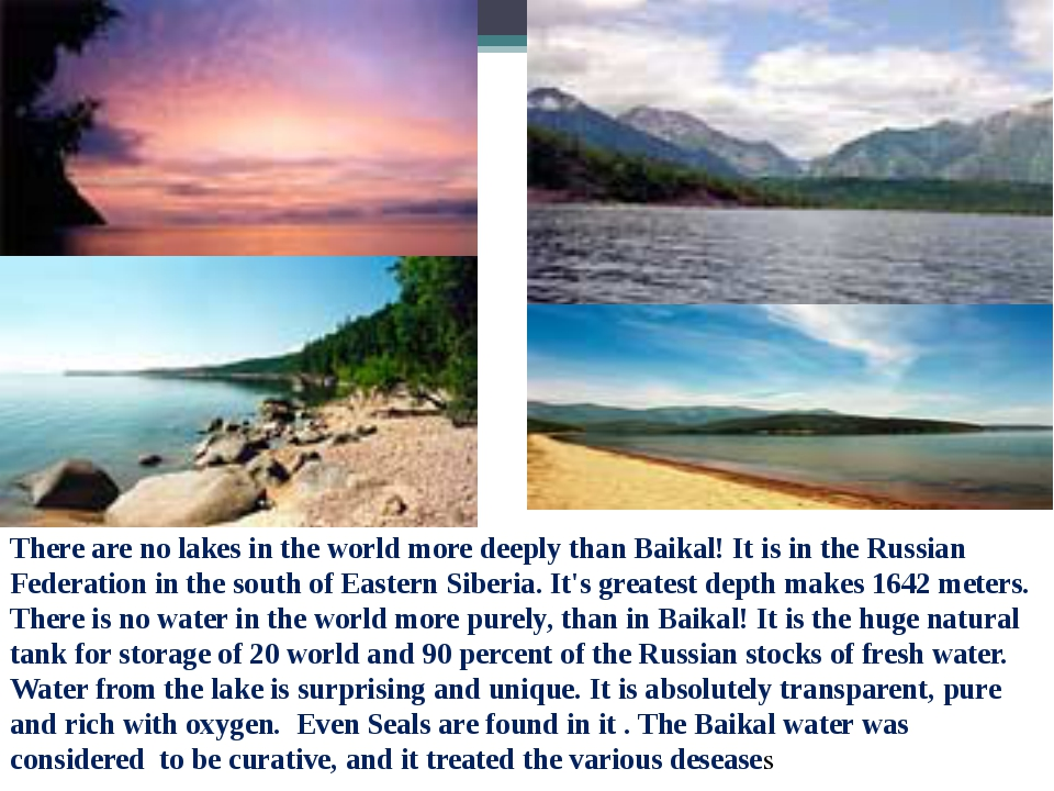 There are no lakes in the world more deeply than Baikal! It is in the Russian...