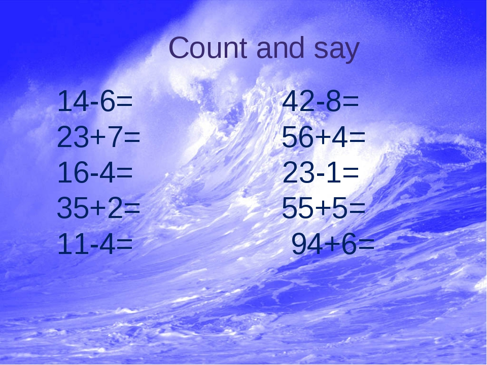 Count and say 14-6= 42-8= 23+7= 56+4= 16-4= 23-1= 35+2= 55+5= 11-4= 94+6=