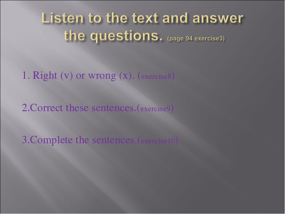1. Right (v) or wrong (x). (exercise8) 2.Correct these sentences.(exercise9)...