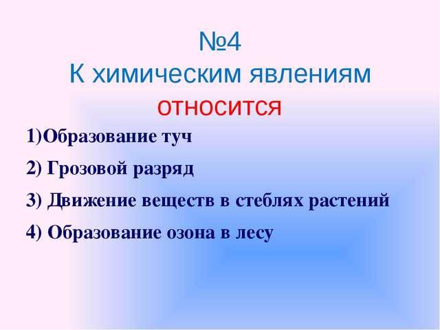 №4 К химическим явлениям относится 1)Образование туч 2) Грозовой разряд 3) Дв...