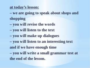 at today's lesson: – we are going to speak about shops and shopping – you wil