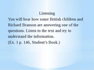 Listening You will hear how some British children and Richard Branson are ans
