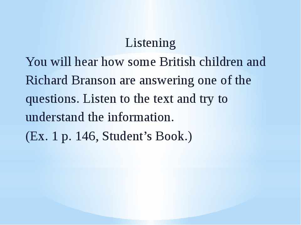 Listening You will hear how some British children and Richard Branson are ans...
