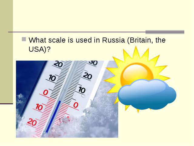What scale is used in Russia (Britain, the USA)?