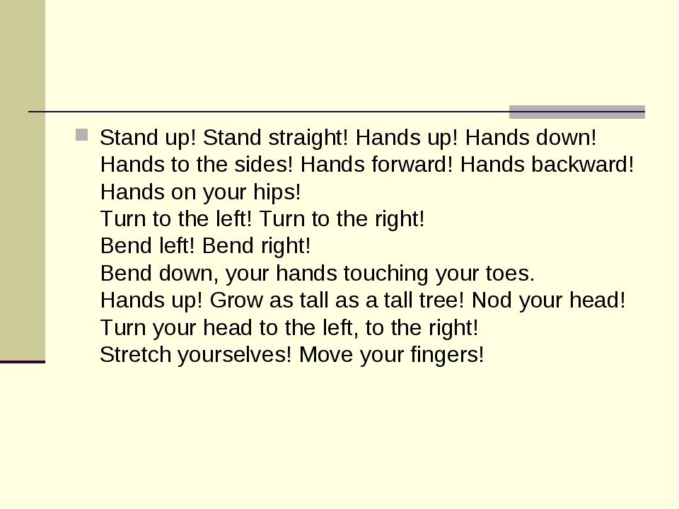 Stand up! Stand straight! Hands up! Hands down! Hands to the sides! Hands for...