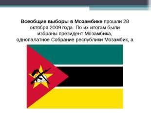 Всеобщие выборы вМозамбикепрошли28 октября2009 года. По их итогам были из
