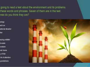 You are going to read a text about the environment and its problems. Look at
