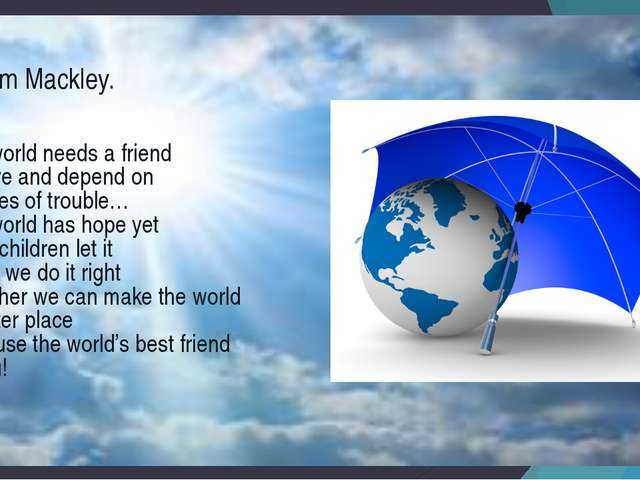Miriam Mackley. The world needs a friend To love and depend on In times of t...