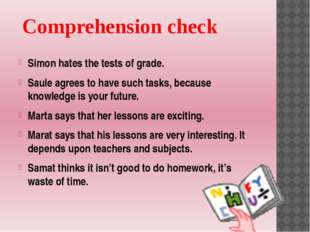 Comprehension check Simon hates the tests of grade. Saule agrees to have suc