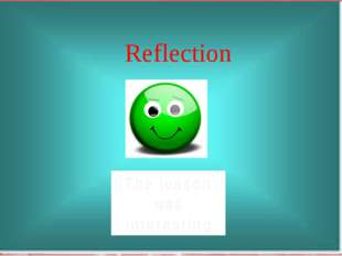 Reflection The lesson was interesting