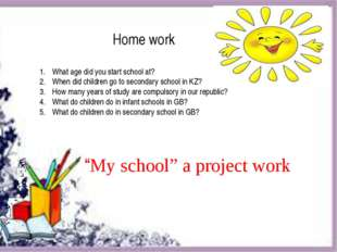 """""""My school"""" a project work Home work What age did you start school at? When"""