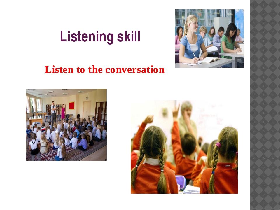 Listening skill Listen to the conversation