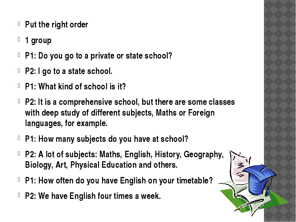 Put the right order 1 group P1: Do you go to a private or state school? P2: I...