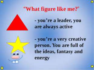 """What figure like me?"" - you're a leader, you are always active - you're a v"