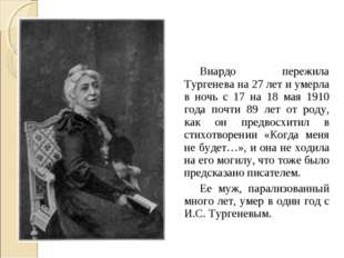 Виардо пережила Тургенева на 27 лет и умерла в ночь с 17 на 18 мая 1910 года