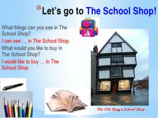 Let's go to The School Shop! What things can you see in The School Shop? I c