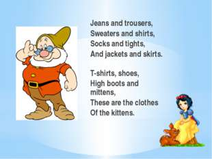 Jeans and trousers, Sweaters and shirts, Socks and tights, And jackets and sk