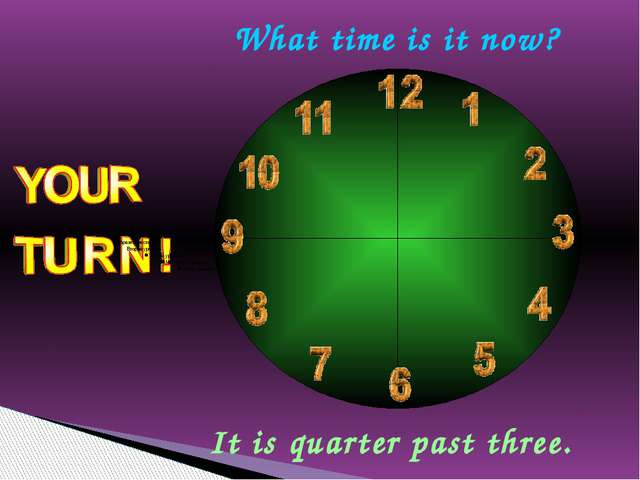 What time is it now? It is quarter past three.